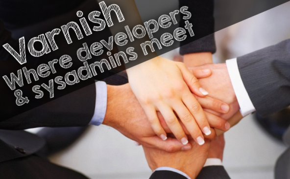 Varnish: where developers & sysadmins meet