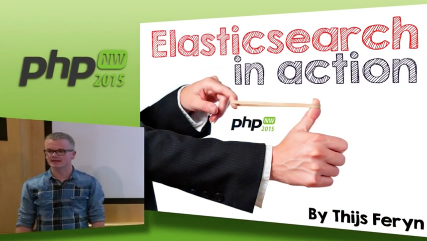 Video footage of my ElasticSearch In Action by Thijs Feryn at PHP North West Conference 2015