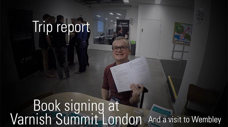 Trip report - Book signing at Varnish Summit London and a visit to Wembley