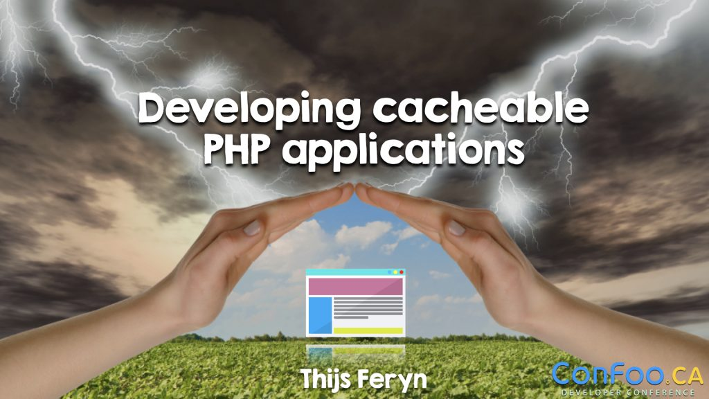 Developing cacheable PHP applications - Confoo 2018