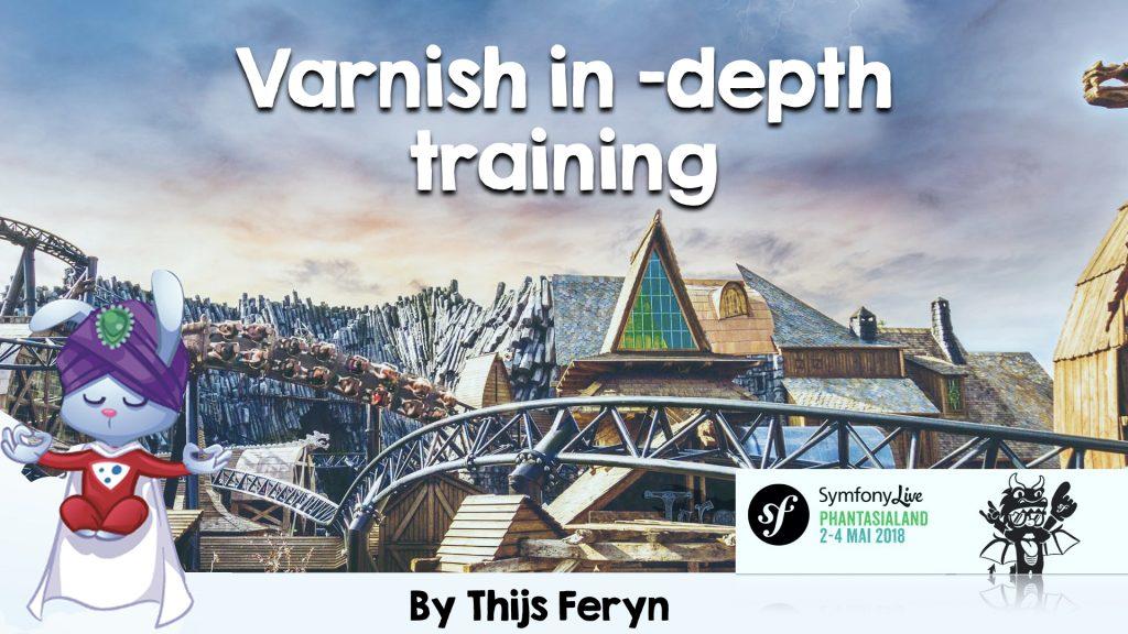 Varnish In-depth - Symfony Live Phantasialand 2018