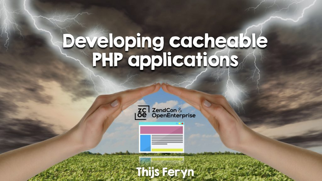 Developing Cacheable PHP Applications - Zendcon 2018