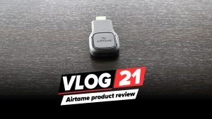 Airtame product review - VLOG 21