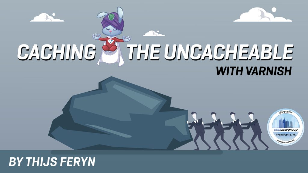 Caching the uncacheable with Varnish - PHPUG FFM 2019