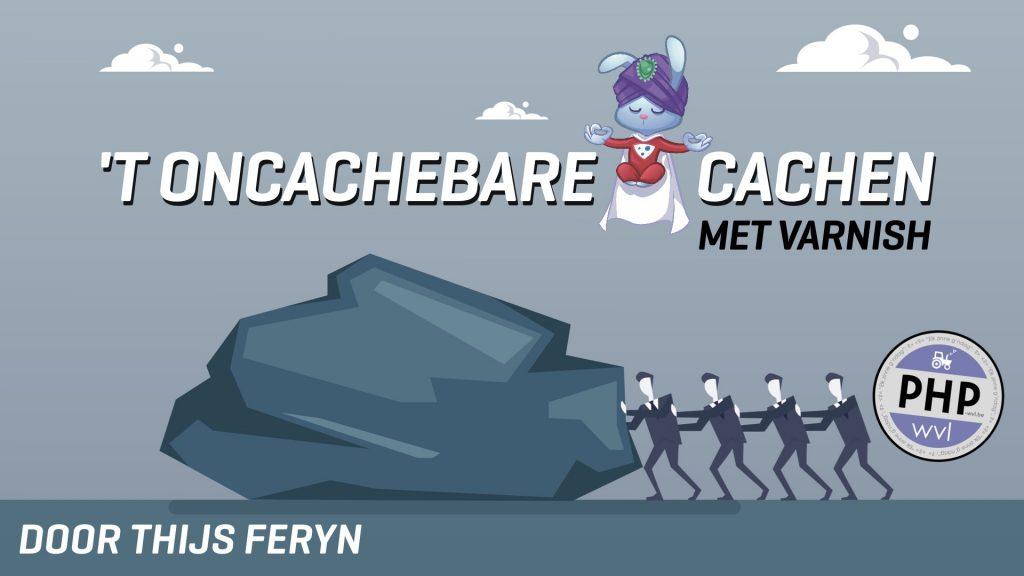 't Oncachebare caching met Varnish - PHPWVL 2019