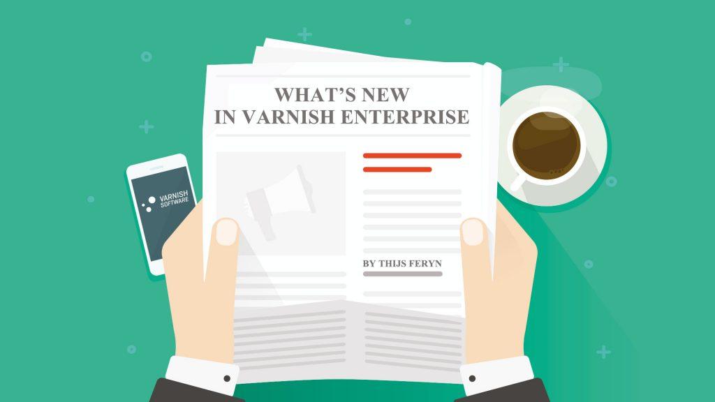 What's new in Varnish Enterprise